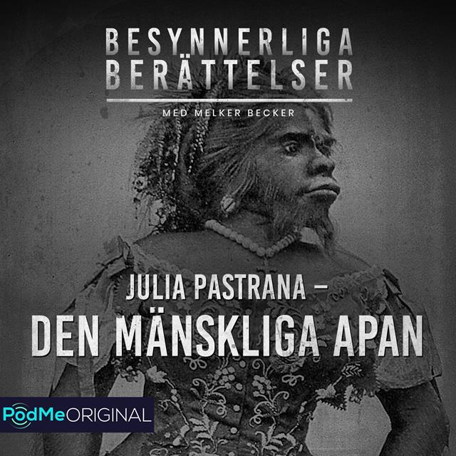 Julia Pastrana - Den mänskliga apan
