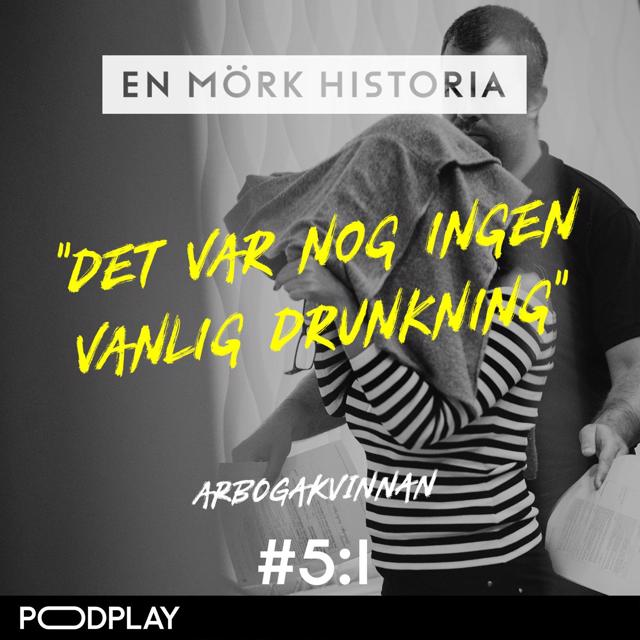 "Arbogakvinnan 1/5 - ""Det var nog ingen vanlig drunkning"""