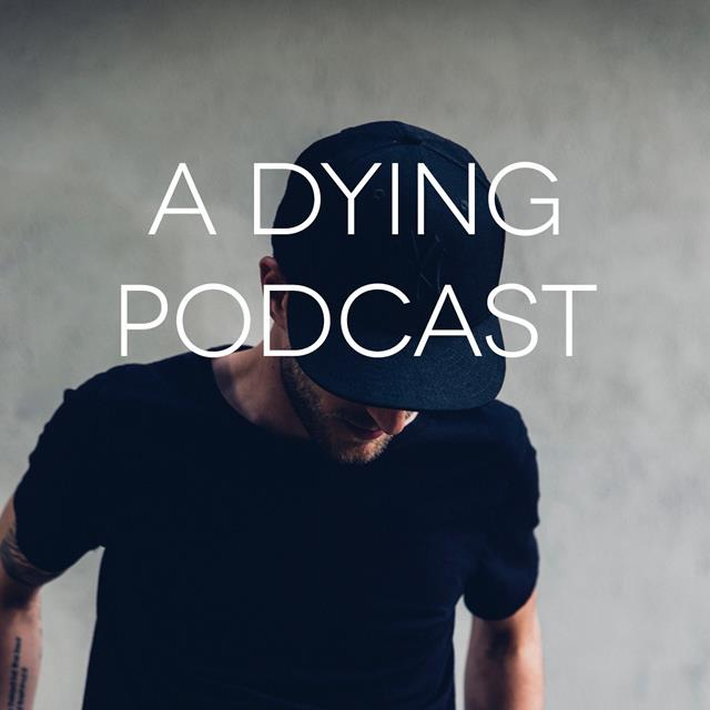 A Dying Podcast